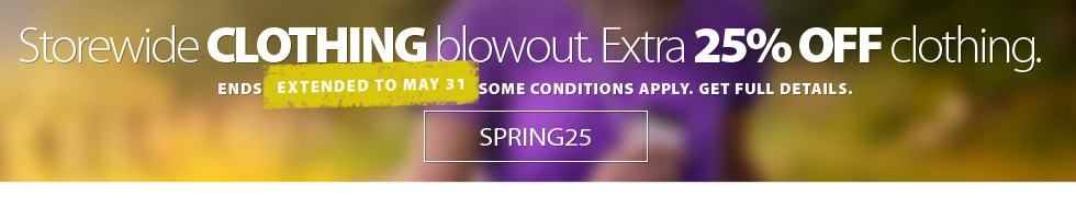Storewide Spring Clothing Blowout On Right Now. Save an EXTRA 25% off the lowest marked price of all in-stock clothing for Men's WOmen's and Kids. Offer ends May 24th. Please see coupon for complete details.