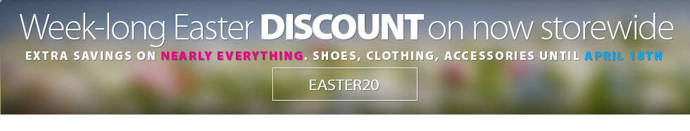 Easter event On Now. Save an EXTRA 20% off the lowest marked price of all SHOES and CLOTHING including on-sale and clearance models. Hurry, offer ends April 22nd, 2019. Get complete details here.