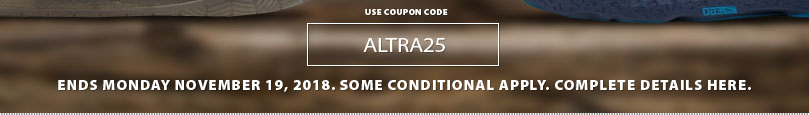 Save an EXTRA 25% off all Altra shoes clearance and sale items. Some conditions apply. See coupon/offer for complete details. Ends November 19, 2018