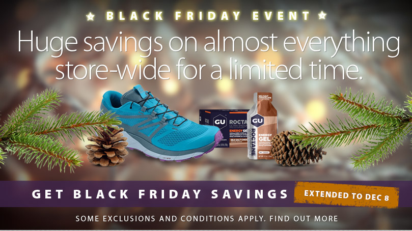 Now EXTENDED until 12/08/2019 23:59:59. Our Black Friday Event is one of the best discount events of the year. Extended until Sunday December 8th, 2019 save an EXTRA 25% off of the lowest ticketed price of almost all merchandise in the store including sale and clearance items. Excluding GIFT CARDS, ELECTRONICS (which includes Headphones), CURRENT SHOE MODELS (Selected Saucony, Brooks, On, New Balance) AND SERVICES. Some conditions and exclusions apply. ONLINE ORDERS:  extra 25% discount will be shown on each applicable product while shopping, but  DURING CHECKOUT the discount will be displayed on the order total rather than on each individual item.  In-Store Sale starts Sunday November 24, 2019. Check store hours for specific locations. Stores may also be open later.      Sale ends Monday December 02, 2019 at 11:59 PM EST.      Excludes Selected Brooks, Saucony, On, New Balance footwear models, GIFT CARDS, ELECTRONICS (which includes headphones), and SERVICES. Discount will be calculated off the lowest ticketed price and applied at checkout. Extra discount shown on each applicable product while shopping but displayed as a single discount off the order total before tax during the last step of checkout.       Offer not applicable, backorders, special orders, transfers, or out-of-stock items. Cannot be combined with any other offer. See Sale Price Protection at runningfree.com for details on previous purchases.      No value if returned. First come first served. See stores for details. No product holds during or extending into sale period. See offer for further details.