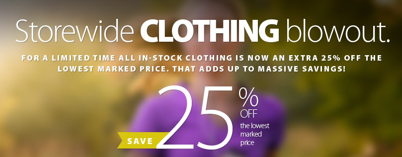 Storewide Spring Clothing Blowout Extended Until May 31. Save an EXTRA 25% off the lowest marked price of all in-stock clothing for Men's WOmen's and Kids. Offer ends May 24th. Please see coupon for complete details.