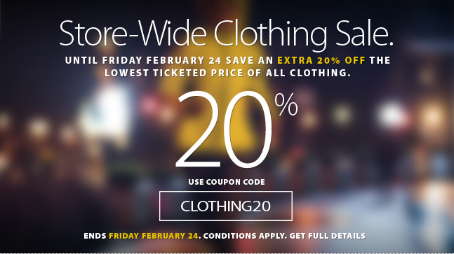 Deal Alert - Mid-winter clothing sale. Save an extra 20% off the lowest ticketed price of all clothing until February 24th, 2017. Some conditions apply. Get complete details here.