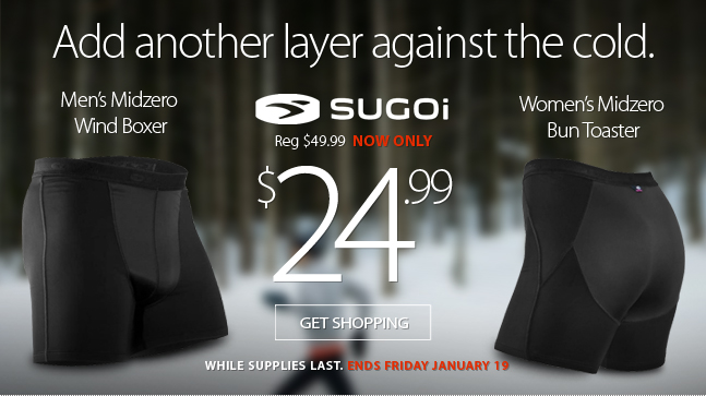 Deal Alert - Deal Alert - Add another layer against the cold. For a limited time get a Sugoi Midzero Wind Boxer or Bun Toaster for half price. Offer ends Friday January 19th., More here.