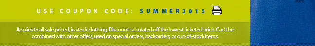 Extra 20% off offer ends Sunday August 30, 2015. Use coupon code SUMMER2015. Applies to all sale priced, in stock clothing. Discount calculated off the lowest ticketed price. Can�t be combined with other offers, used on special orders, backorders, or out-of-stock items.