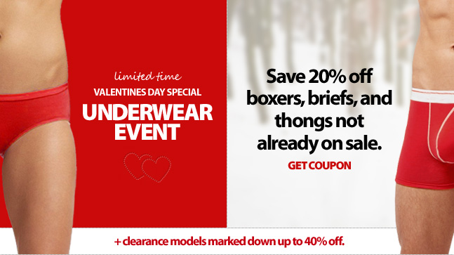 Valentines Day Underwear Event. Save 20% off boxers, briefs, and thongs, not already on sale with this coupon. Plus, clearance models marked down up to 40% off. Find out more.